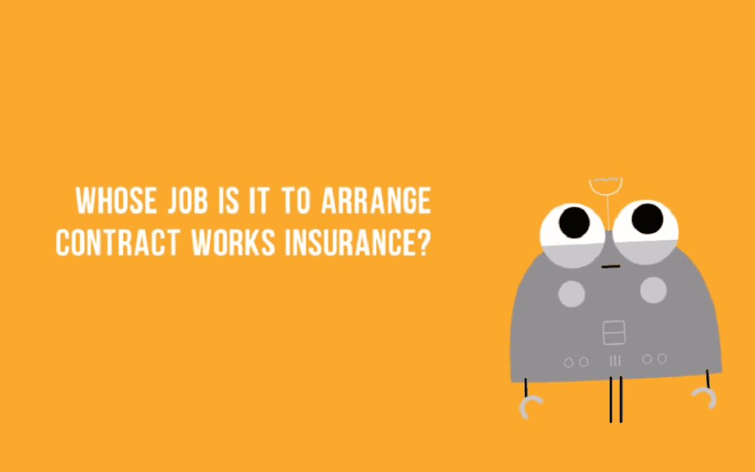 Who should arrange contract works insurance?